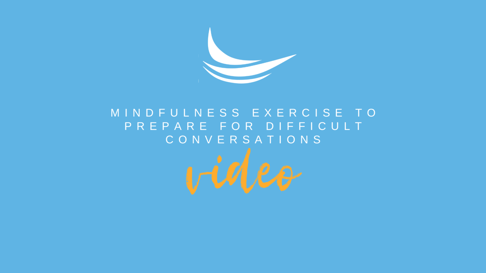 Mindfulness Exercise To Prepare For Difficult Conversations