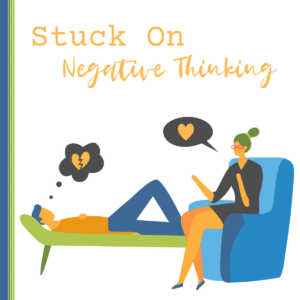 STUCK ON NEGATIVE THINKING