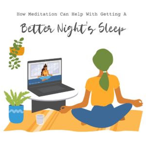 How Meditation Can Help With Getting A Better Night's Sleep