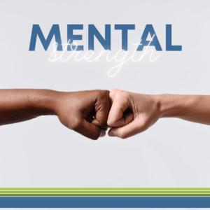 MENTAL STRENGTH & PSYCHOLOGICAL ENDURANCE