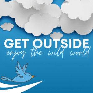 Get Outside and Enjoy The Wild World